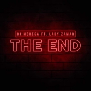 DJ Mshega - The End ft Lady Zamar